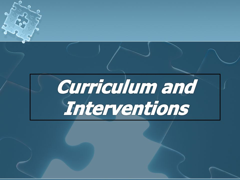 Curriculum and Interventions