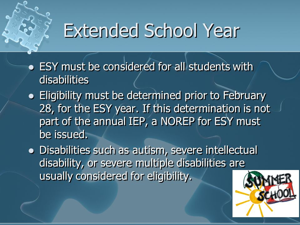 Extended School Year ESY must be considered for all students with disabilities.