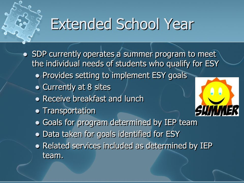 Extended School Year SDP currently operates a summer program to meet the individual needs of students who qualify for ESY.