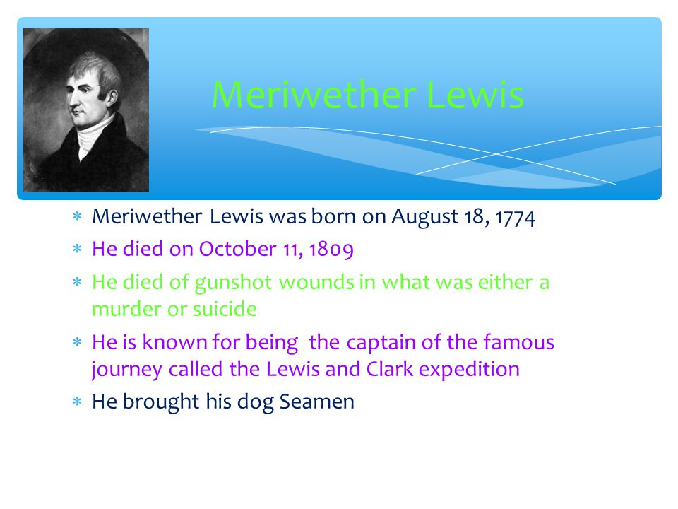 Meriwether Lewis Meriwether Lewis was born on August 18, 1774
