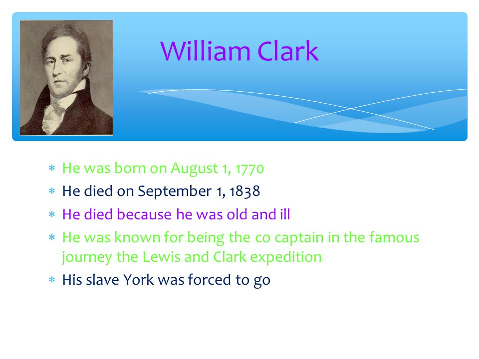 William Clark He was born on August 1, 1770