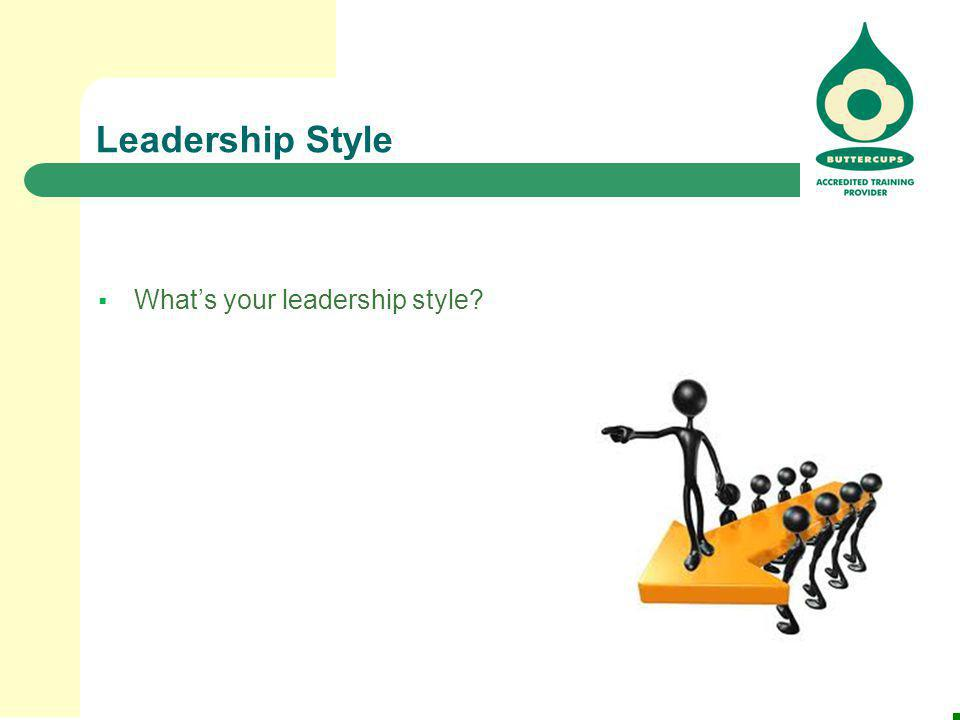 Leadership Style What's your leadership style