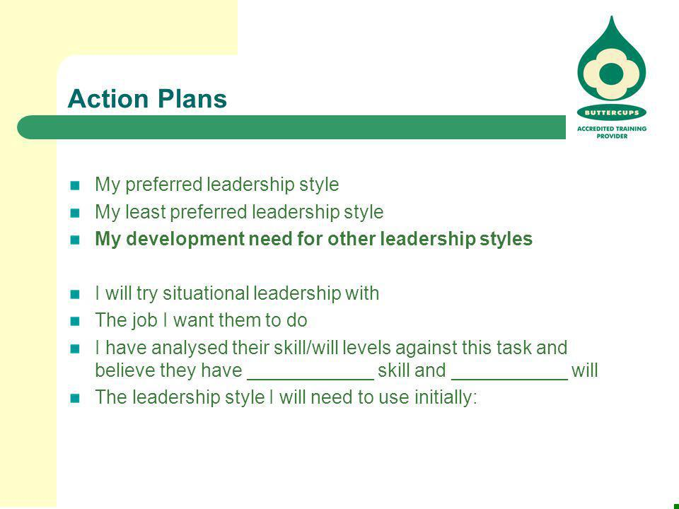 Action Plans My preferred leadership style