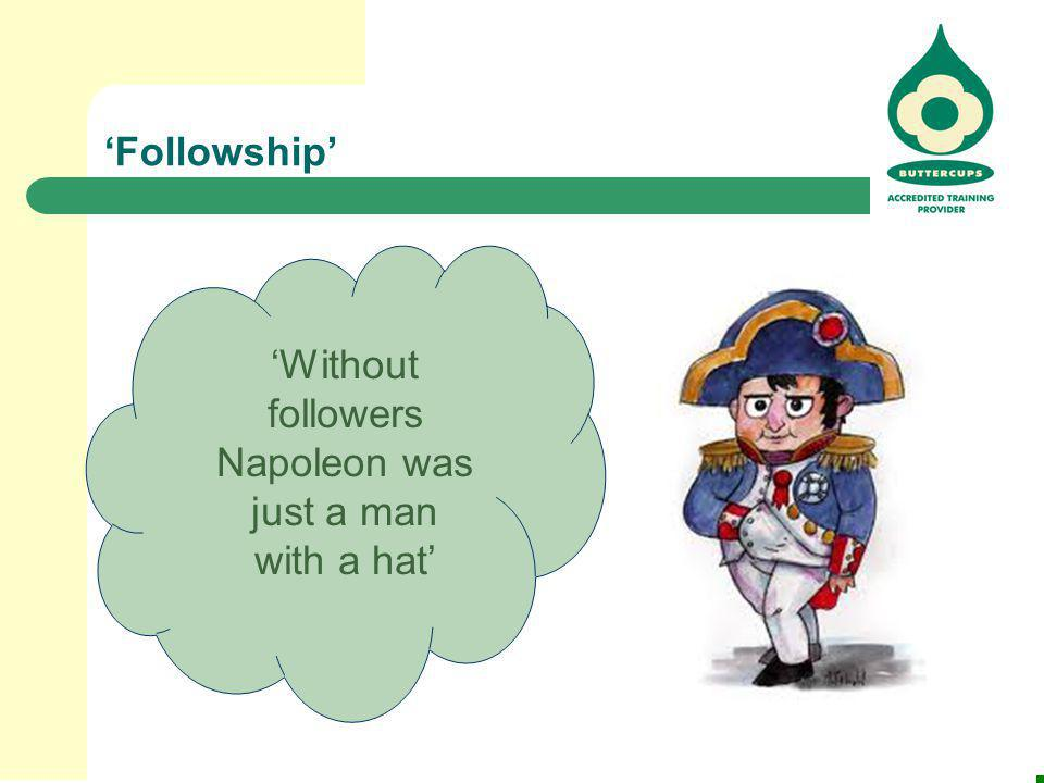 'Without followers Napoleon was just a man with a hat'