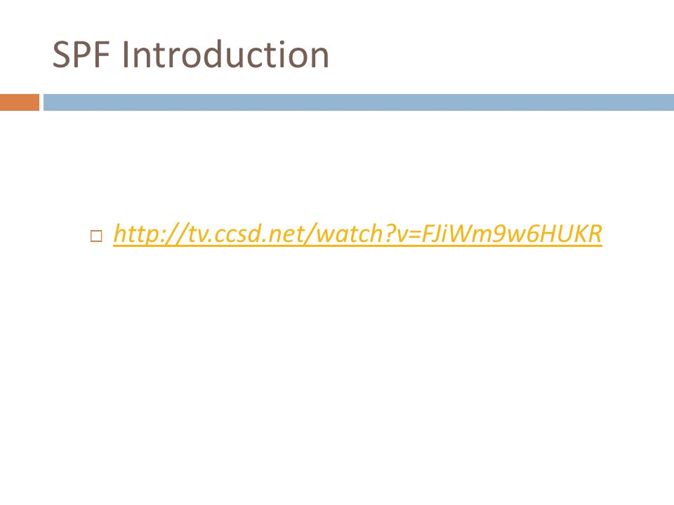 SPF Introduction http://tv.ccsd.net/watch v=FJiWm9w6HUKR