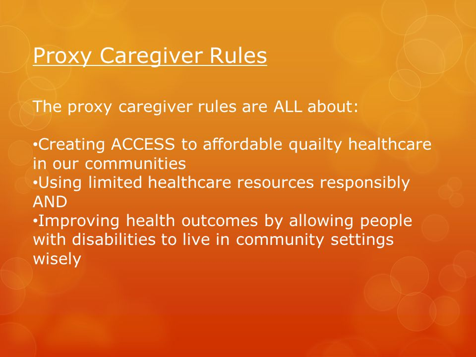 Proxy Caregiver Rules The proxy caregiver rules are ALL about: