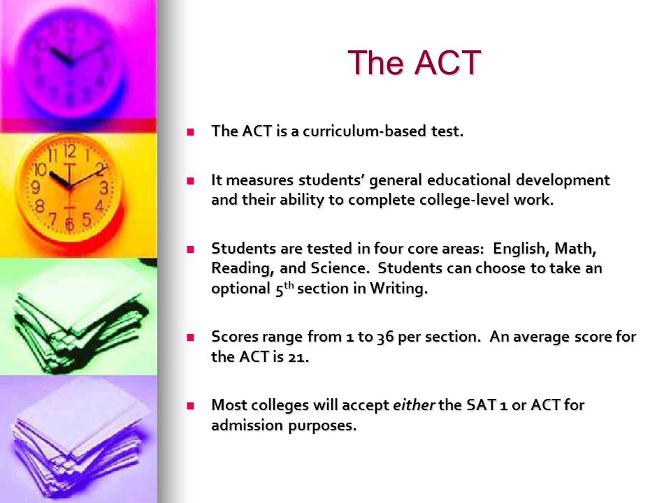 The ACT The ACT is a curriculum-based test.