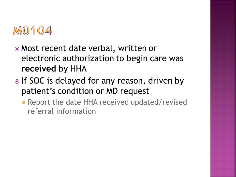 m0104 Most recent date verbal, written or electronic authorization to begin care was received by HHA.
