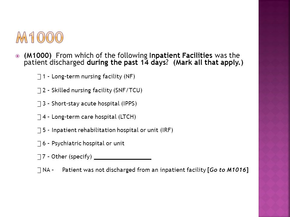 m1000 (M1000) From which of the following Inpatient Facilities was the patient discharged during the past 14 days (Mark all that apply.)