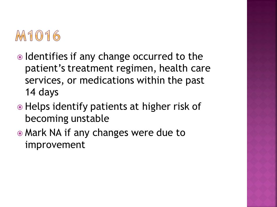 m1016 Identifies if any change occurred to the patient's treatment regimen, health care services, or medications within the past 14 days.