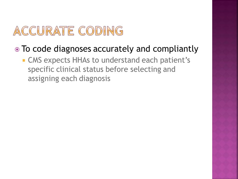 Accurate coding To code diagnoses accurately and compliantly