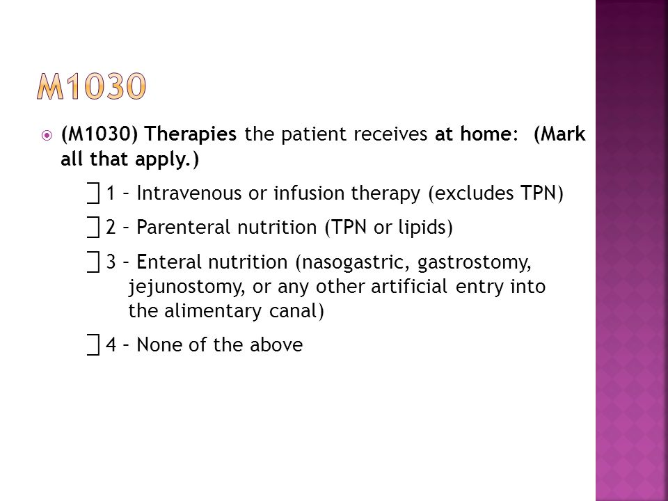 m1030 (M1030) Therapies the patient receives at home: (Mark all that apply.) ⃞ 1 – Intravenous or infusion therapy (excludes TPN)