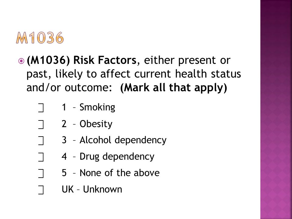 m1036 (M1036) Risk Factors, either present or past, likely to affect current health status and/or outcome: (Mark all that apply)