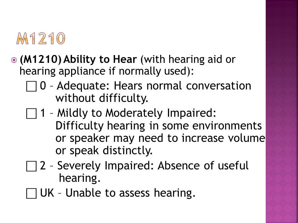 m1210 (M1210) Ability to Hear (with hearing aid or hearing appliance if normally used):