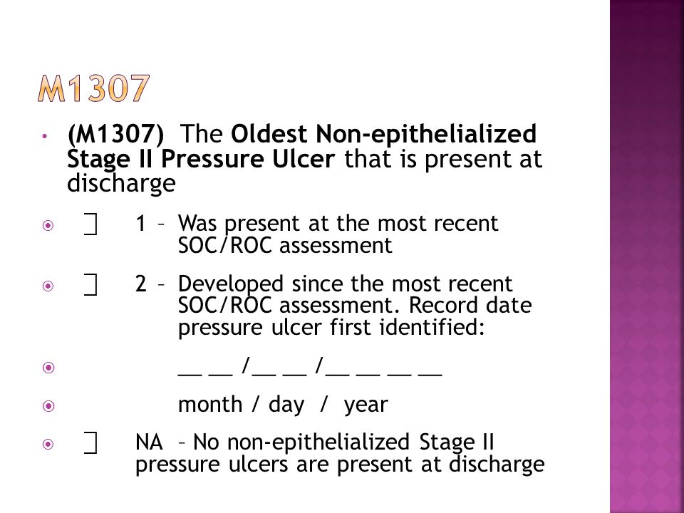 m1307 (M1307) The Oldest Non-epithelialized Stage II Pressure Ulcer that is present at discharge.