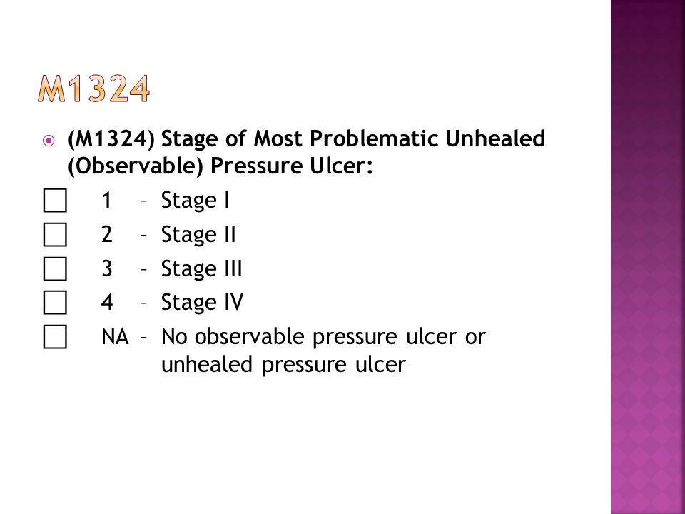 m1324 (M1324) Stage of Most Problematic Unhealed (Observable) Pressure Ulcer: ⃞ 1 – Stage I. ⃞ 2 – Stage II.