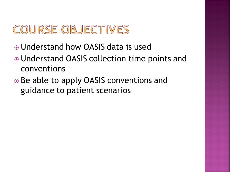 Course objectives Understand how OASIS data is used