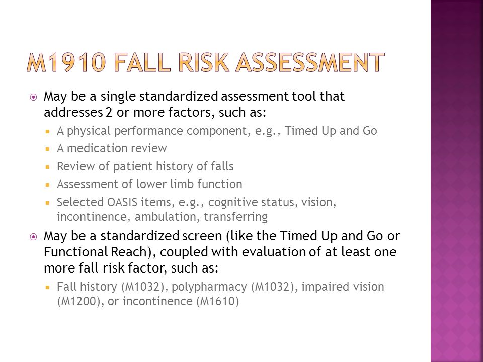 M1910 fall risk assessment May be a single standardized assessment tool that addresses 2 or more factors, such as:
