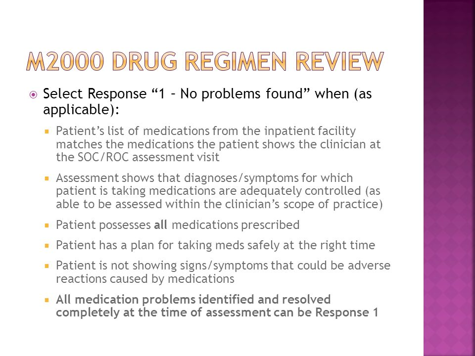 M2000 drug regimen review Select Response 1 – No problems found when (as applicable):