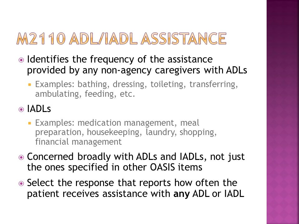 M2110 adl/iadl assistance Identifies the frequency of the assistance provided by any non-agency caregivers with ADLs.
