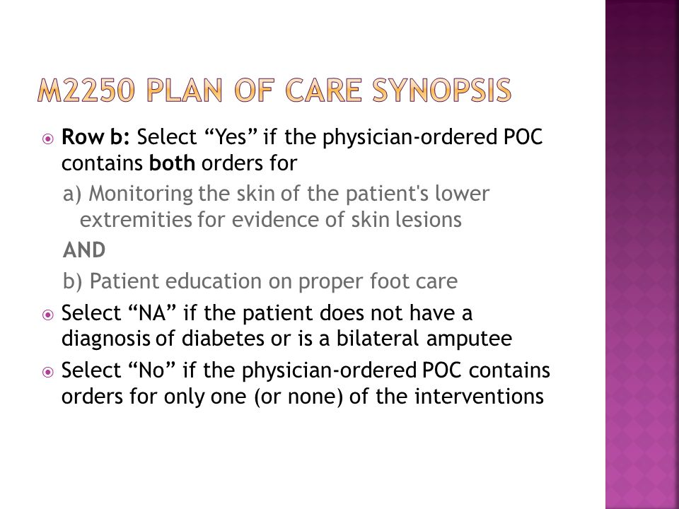 M2250 plan of care synopsis Row b: Select Yes if the physician-ordered POC contains both orders for.