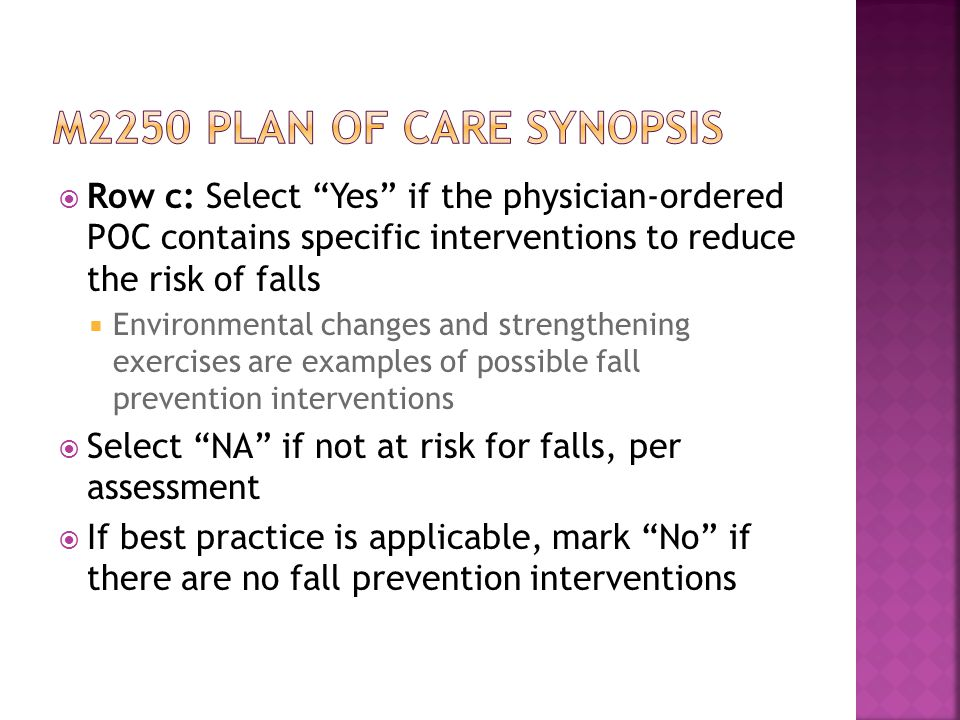 M2250 plan of care synopsis Row c: Select Yes if the physician-ordered POC contains specific interventions to reduce the risk of falls.