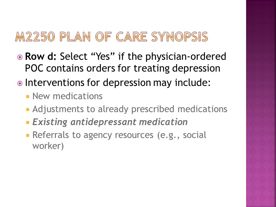 M2250 plan of care synopsis Row d: Select Yes if the physician-ordered POC contains orders for treating depression.