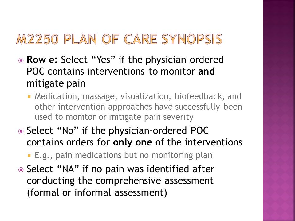 M2250 plan of care synopsis Row e: Select Yes if the physician-ordered POC contains interventions to monitor and mitigate pain.