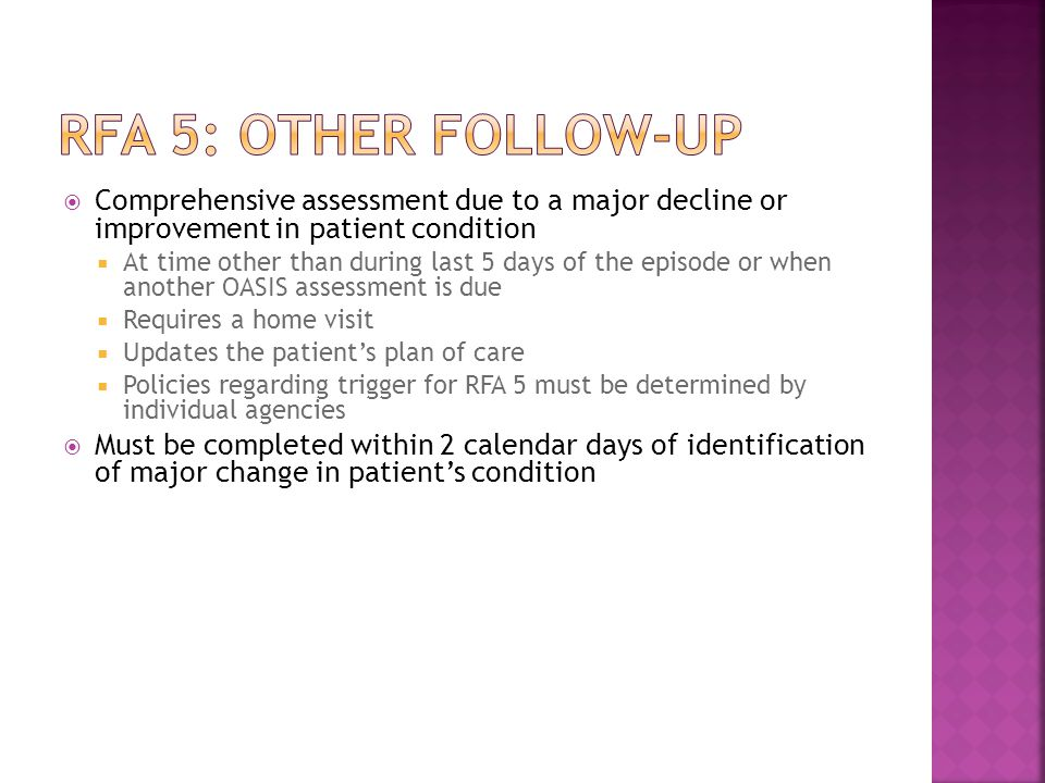 RFA 5: Other Follow-up Comprehensive assessment due to a major decline or improvement in patient condition.