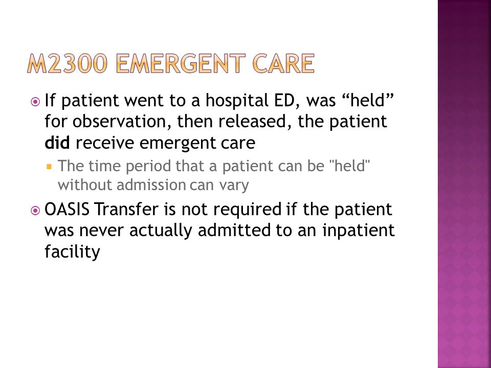 M2300 emergent care If patient went to a hospital ED, was held for observation, then released, the patient did receive emergent care.