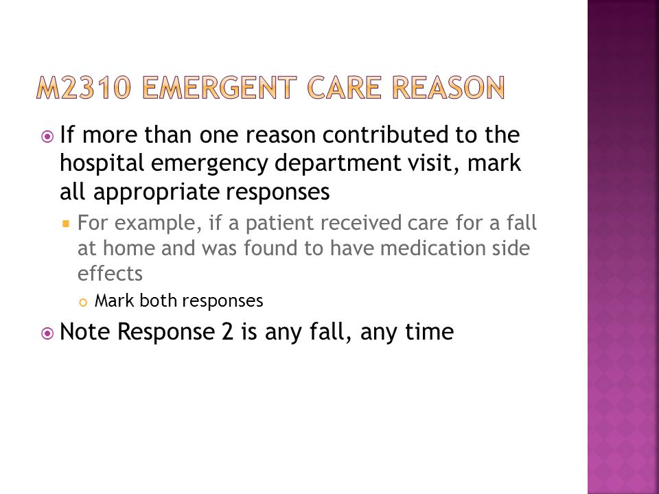 M2310 emergent care reason If more than one reason contributed to the hospital emergency department visit, mark all appropriate responses.