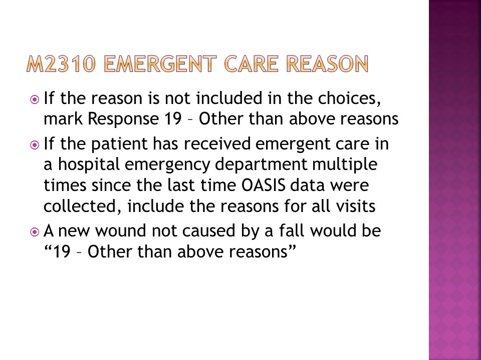 M2310 emergent care reason If the reason is not included in the choices, mark Response 19 – Other than above reasons.