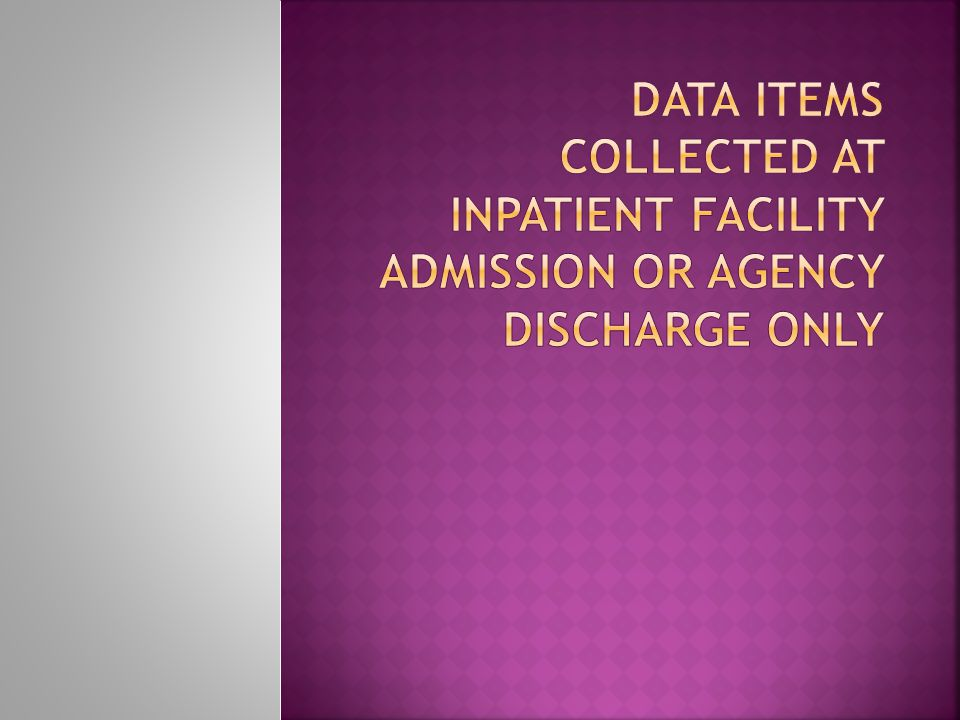 Data items collected at inpatient facility admission or agency discharge only