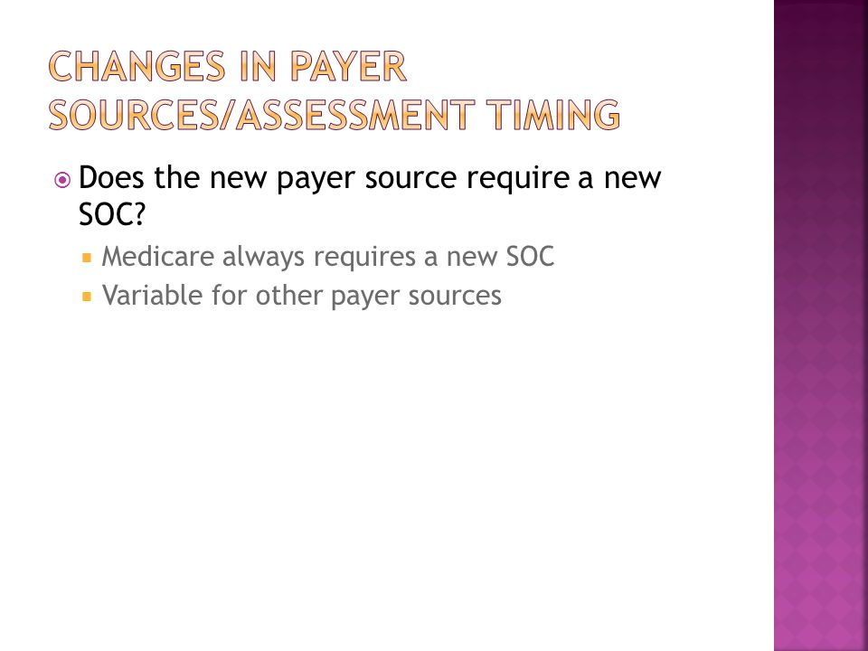 Changes in payer sources/assessment timing