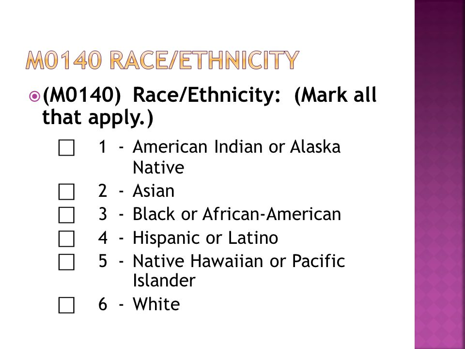 M0140 race/ethnicity ⃞ 1 - American Indian or Alaska Native