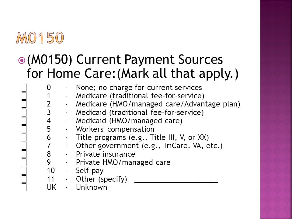 m0150 (M0150) Current Payment Sources for Home Care:(Mark all that apply.) ⃞ 0 - None; no charge for current services.