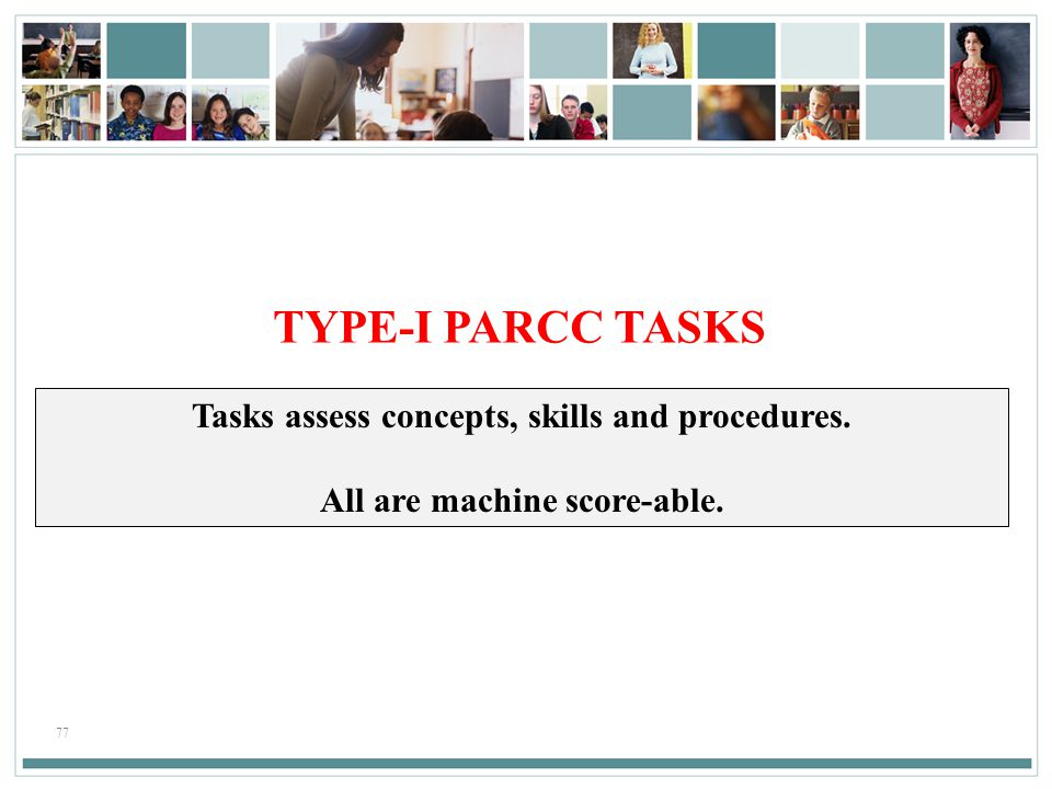 TYPE-I PARCC TASKS Tasks assess concepts, skills and procedures.