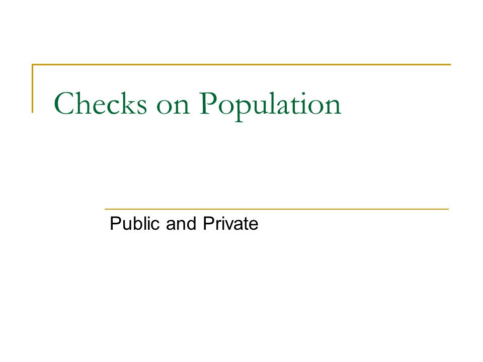 Checks on Population Public and Private