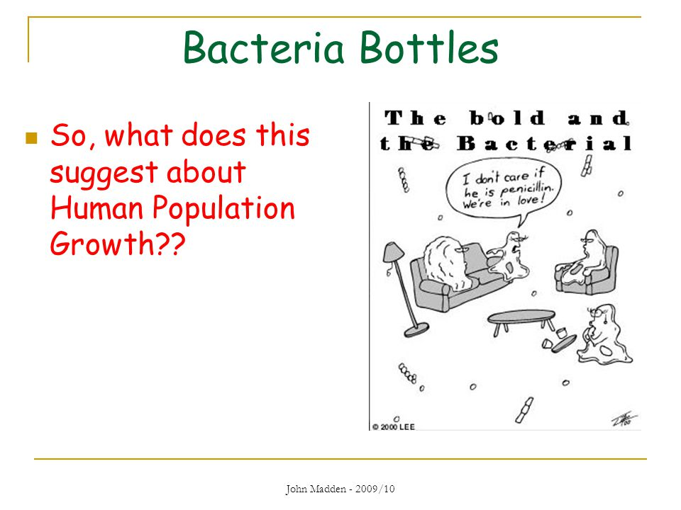 Bacteria Bottles So, what does this suggest about Human Population Growth John Madden - 2009/10