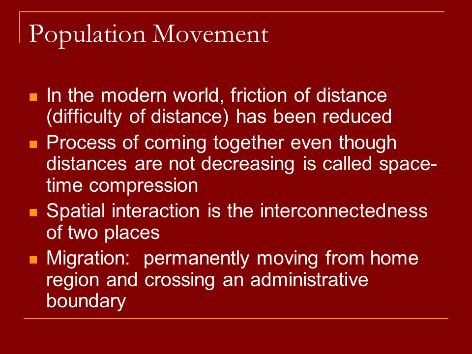 Population Movement In the modern world, friction of distance (difficulty of distance) has been reduced.