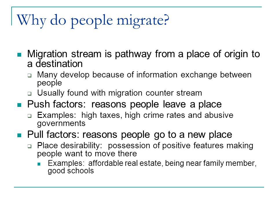 Why do people migrate Migration stream is pathway from a place of origin to a destination.