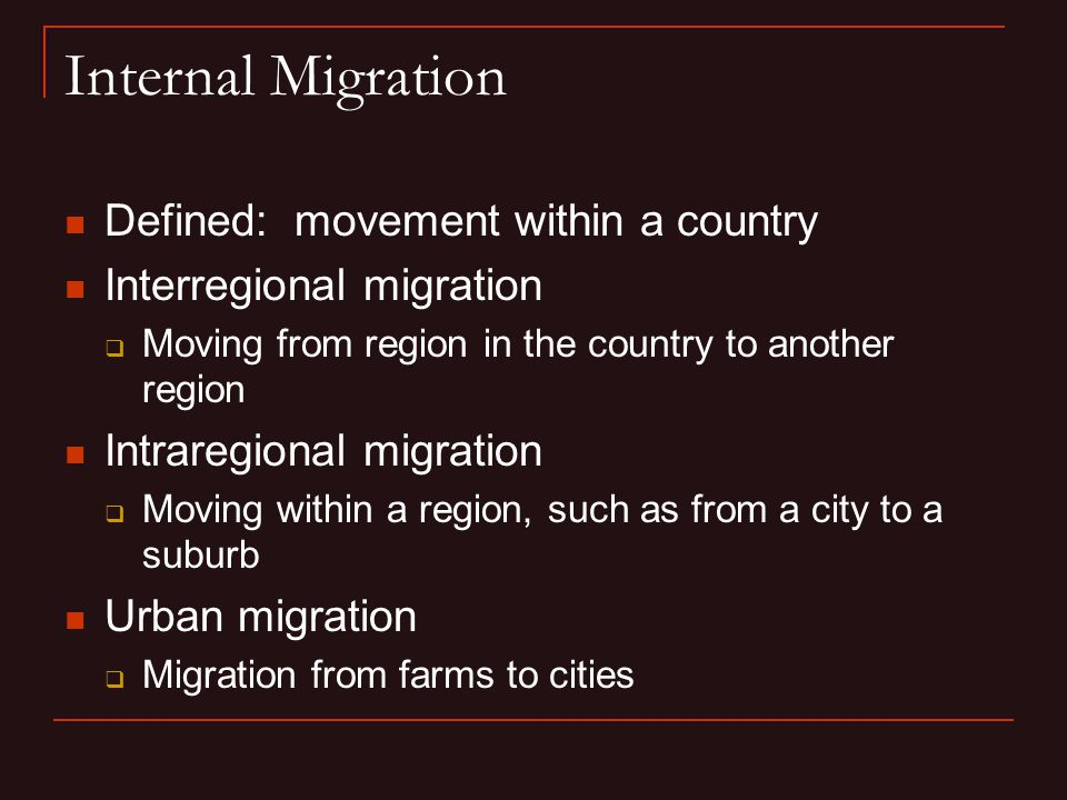 Internal Migration Defined: movement within a country