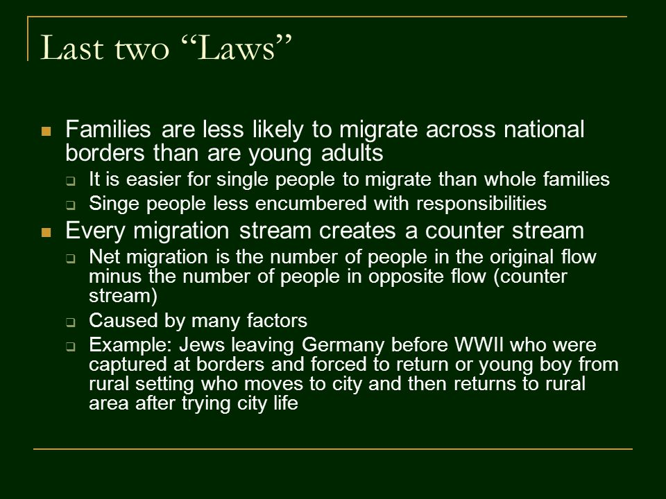 Last two Laws Families are less likely to migrate across national borders than are young adults.