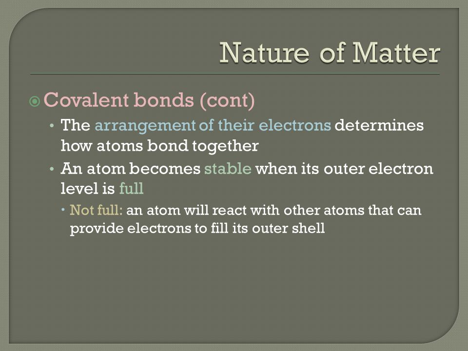 Nature of Matter Covalent bonds (cont)