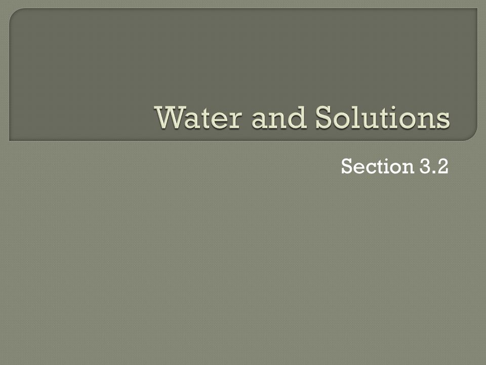 Water and Solutions Section 3.2