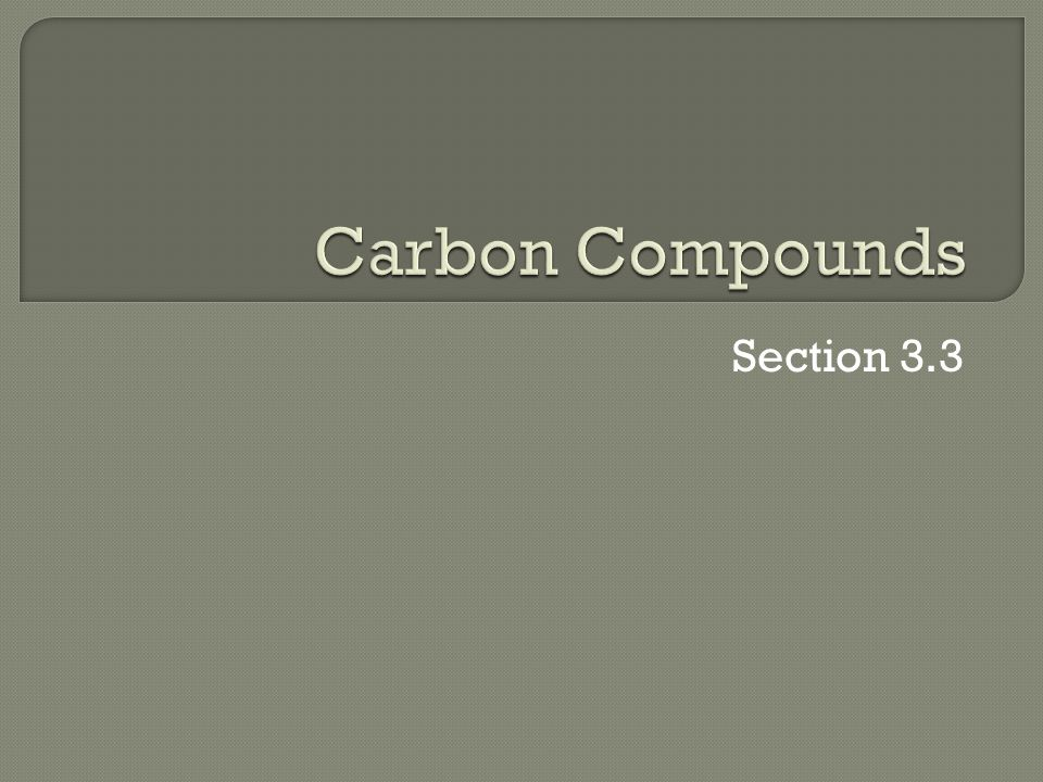 Carbon Compounds Section 3.3