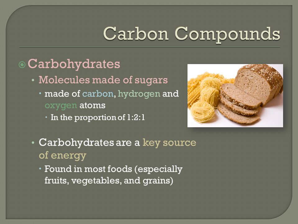 Carbon Compounds Carbohydrates Molecules made of sugars
