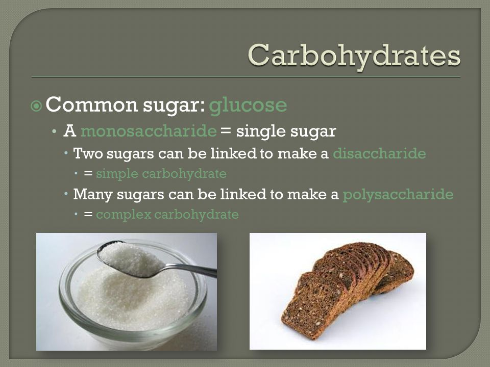 Carbohydrates Common sugar: glucose A monosaccharide = single sugar