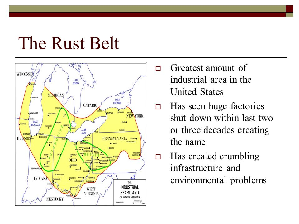The Rust Belt Greatest amount of industrial area in the United States