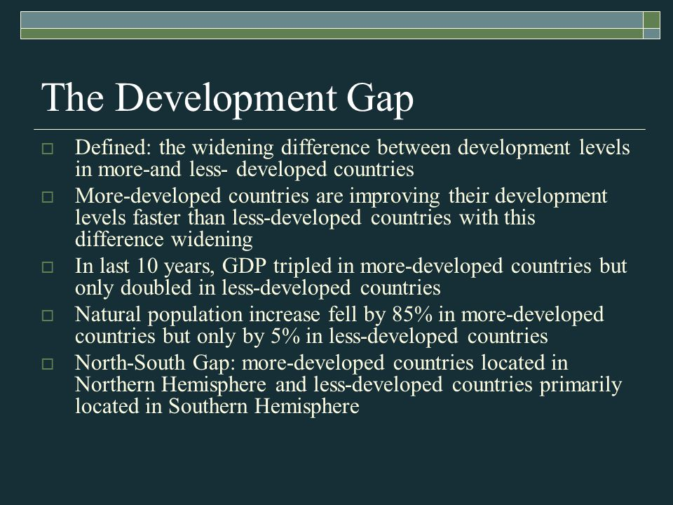 The Development Gap Defined: the widening difference between development levels in more-and less- developed countries.